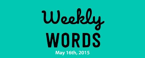 Weeklywordsmay16th